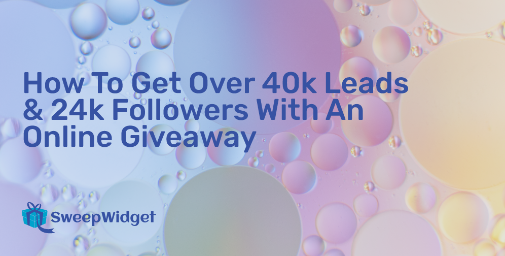 How To Get Over 40k Leads & 24k Followers With An Online Giveaway